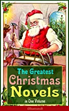 The Greatest Christmas Novels in One Volume (Illustrated): Life and Adventures of Santa Claus, The Romance of a Christmas ...