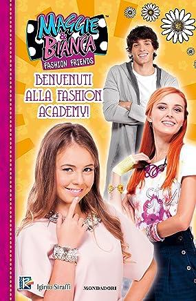 Maggie & Bianca. Fashion Friends - 1. Benvenuti alla Fashion Academy!