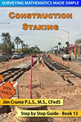 Construction Staking: Step by Step Guide (Surveying Mathematics Made Simple Book 13) Kindle Edition