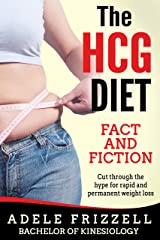 The HCG Diet Fact and Fiction: Cut through the hype for rapid and permanent weight loss (The HCG Diet Book Series 1) Kindle Edition