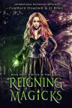 Reigning Magicks: A Time Travel Fantasy Romance (A Witch in Time Book 1)