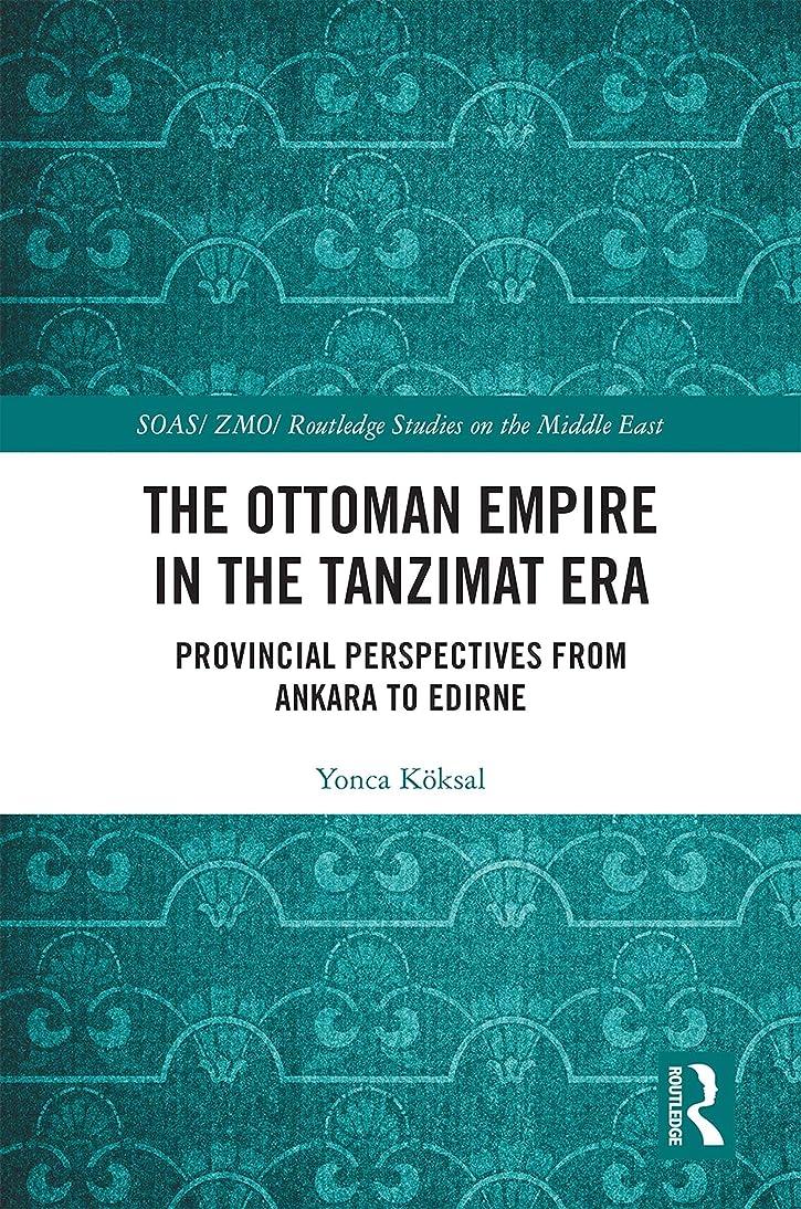 倫理的ドライ特許The Ottoman Empire in the Tanzimat Era: Provincial Perspectives from Ankara to Edirne (SOAS/Routledge Studies on the Middle East Book 27) (English Edition)