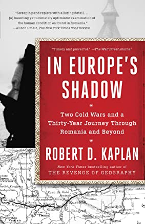 In Europe's Shadow: Two Cold Wars and a Thirty-Year Journey Through Romania and Beyond (English Edition)