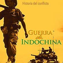 La Guerra de Indochina: Historia del conflicto [The First Indochina War: The History of the Conflict]