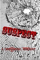 SUSPECT: A Confessional Anthology Kindle Edition