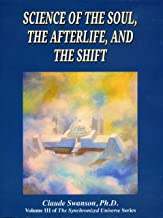 SCIENCE OF THE SOUL, THE AFTERLIFE AND THE SHIFT
