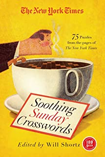 The New York Times Soothing Sunday Crosswords: 75 Puzzles from the Pages of The New York Times (New York Times Crossword Collections)