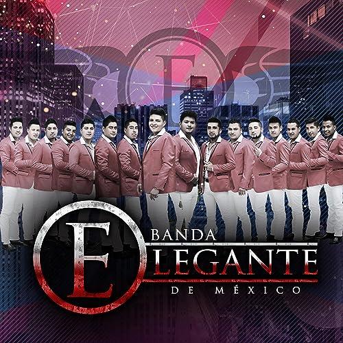 La Celostina By Banda Elegante De Mexico On Amazon Music Amazoncom
