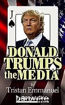 Donald Trumps The Media (Trump the Establishment Book 1)