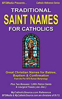 Traditional Saint Names For Catholics: Great Christian Names for Babies, Baptism & Confirmation From Pre-1970 Roman Martyrology, Plus Two Bonuses: 1,000+ ... (Catholic Reference Series Book 1)