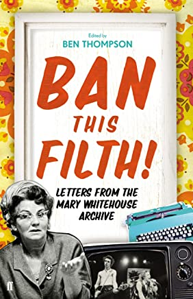 Ban This Filth!: Letters From the Mary Whitehouse Archive