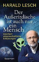 Der Außerirdische ist auch nur ein Mensch: Unerhört wissenschaftliche Erklärungen
