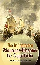 Die beliebtesten Abenteuer-Klassiker für Jugendliche (35 Romane in einem Band): Ein Kapitän von 15 Jahren, Tom Sawyer, Huc...
