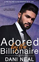 Adored by the Billionaire: A Small Town Sweet and Clean Romance (A Pine Village Clean Romance Book 1)