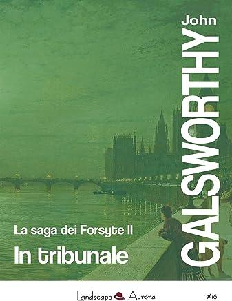 In tribunale: La saga dei Forsyte vol. 2 (Aurora 16)