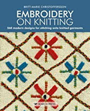 Embroidery on Knitting: 260 Modern Designs For Stitching Onto Knitted Garments