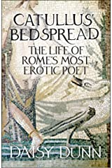 Catullus' Bedspread: The Life of Rome's Most Erotic Poet Kindle Edition