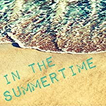In the Summertime - Super Relaxing Instrumental Versions of Your Favorite Summer Hits for Meditation, Sleep, Yoga, Relaxation and More Like the Lion Sleeps Tonight, A Lover's Concerto, Sugar Sugar, Summer Nights, The Tide Is High, And More!
