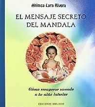El mensaje secreto del mandala: Cómo recuperar sanado a tu niño interior (LIBROS SINGULARES)