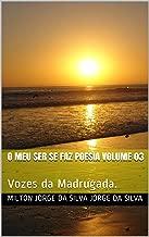 O Meu Ser se Faz Poesia Volume 03: Vozes da Madrugada. (O Meu Ser de Faz Poesia Livro 3) (Portuguese Edition)