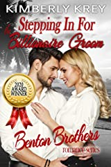 Stepping In For The Billionaire Groom: Benton Billionaire Romance (Benton Brothers Romance Book 3) Kindle Edition