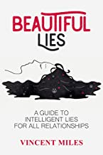 Beautiful Lies: A Guide To Intelligent Lies for All Relationships