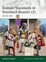 Roman Standards & Standard-Bearers (2): AD 192–500 (Elite Book 230)