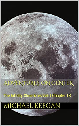 Adventures on Center: The Infinity Chronicles Vol-1 Chapter 1B