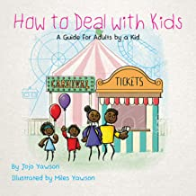 How to Deal with Kids: A Guide for Adults by a Kid