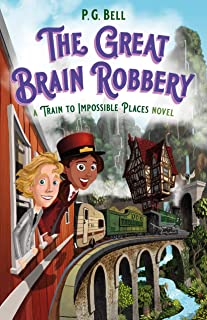 Great Brain Robbery: A Train to Impossible Places Novel