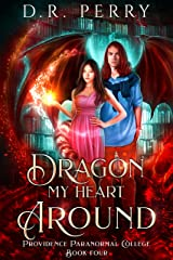 Dragon My Heart Around (Providence Paranormal College Book 4) Kindle Edition
