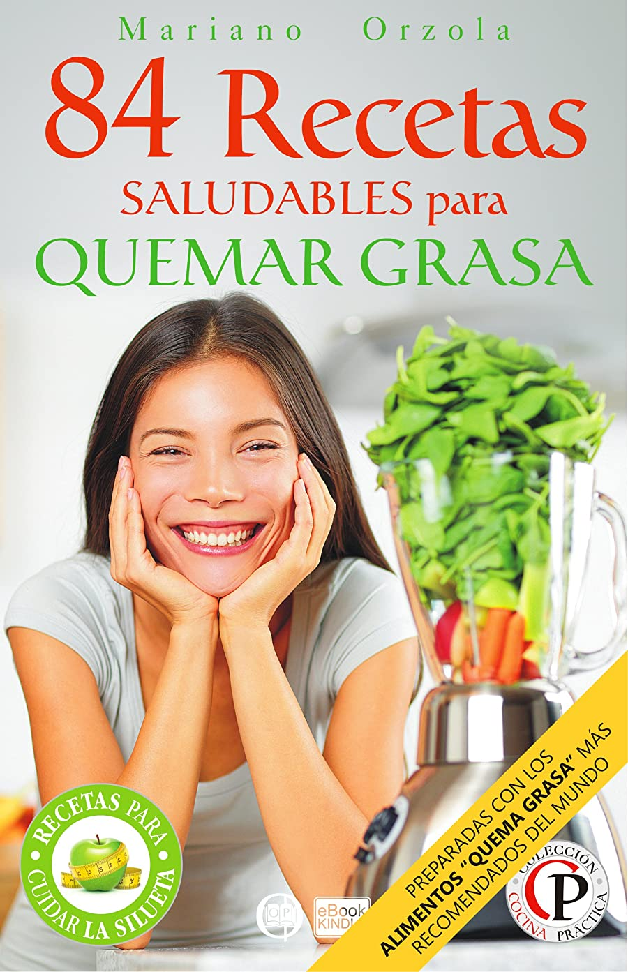84 RECETAS SALUDABLES PARA QUEMAR GRASA: Preparadas con los alimentos