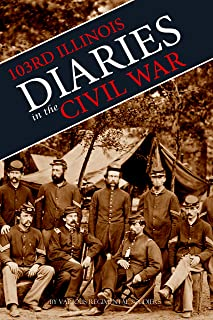 Diaries of the 103rd Illinois Volunteer Infantry in the Civil War: (Abridged, Annotated)