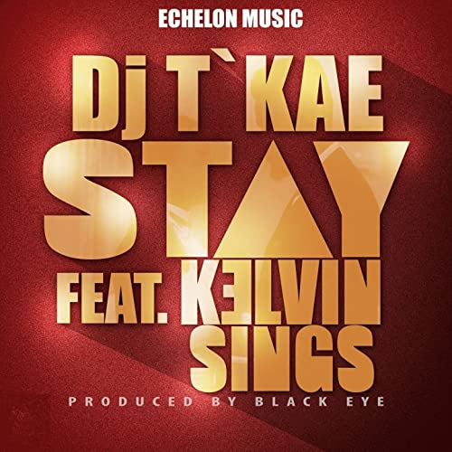 Stay (feat. Kelvin Sings) By DJ T'Kae On Amazon Music