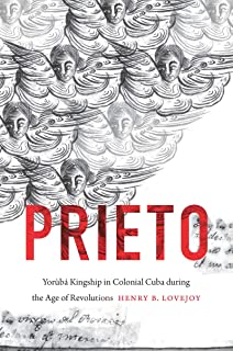 Prieto: Yorùbá Kingship in Colonial Cuba during the Age of Revolutions