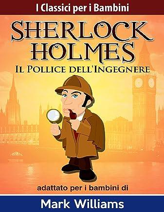 Sherlock Holmes adattato per i bambini :Il Pollice dellIngegnere (I Classici per i Bambini)
