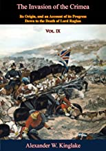 The Invasion of the Crimea: Vol. IX [Sixth Edition]: Its Origin, and an Account of its Progress Down to the Death of Lord Raglan (English Edition)