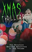 Xmas Thrillers: The Greatest Holiday Mysteries in One Volume: What the Shepherd Saw, A Policeman's Business, The Mystery o...