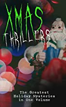 Xmas Thrillers: The Greatest Holiday Mysteries in One Volume: What the Shepherd Saw, A Policeman's Business, The Mystery of Room Five, The Adventure of ... of Cernogratz, A Terrible Christmas Eve...