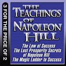 The Teachings of Napoleon Hill: The Law of Success, The Lost Prosperity Secrets of Napoleon Hill, The Magic Ladder to Success