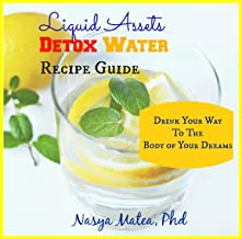 Liquid Assets Detox Water Recipe Guide: Drink Your Way To The Body of Your Dreams
