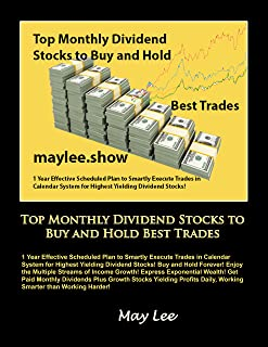 Top Monthly Dividend Stocks to Buy and Hold Best Trades: 1 Year Effective Scheduled Plan to Smartly Execute Trades in Cale...