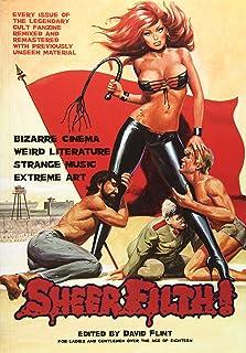 Sheer Filth!: Bizarre Cinema, Weird Literature, Strange Music, Extreme Art