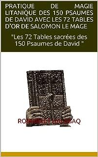 PRATIQUE DE MAGIE LITANIQUE DES 150 PSAUMES DE DAVID AVEC LES 72 TABLES D'OR DE SALOMON LE MAGE: