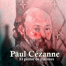 Paul Cezanne [Spanish Edition]: El pintor de pintores [The Painter of Painters]