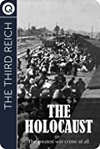 The Third Reich : The Holocaust - The greatest war crime of all