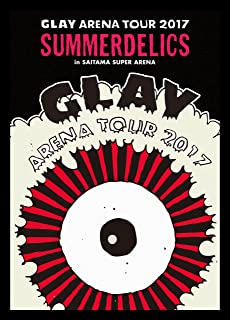 """【メーカー特典あり】GLAY ARENA TOUR 2017 """"SUMMERDELICS"""" in SAITAMA SUPER ARENA[DVD](B2サイズ・ライブフォトポスター付き)"""