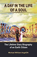 A DAY IN THE LIFE OF A SOUL: The Lifetime Diary Biography of an Earth Citizen