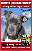 American Staffordshire Terrier Training Book for Dogs & Puppies By BoneUP DOG Training: Are You Ready to Bone Up?  Easy Training * Fast Results American Staffordshire Training
