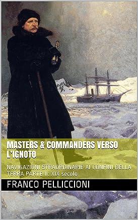 MASTERS & COMMANDERS VERSO L'IGNOTO: NAVIGAZIONI STRAORDINARIE AI CONFINI DELLA TERRA  PARTE II: XIX secolo